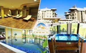 Уикенд в Хотел Орбел****, Добринище! Нощувка на човек със Закуска + Минерални Басейни